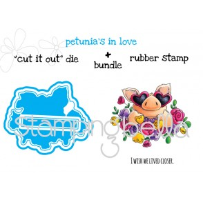 "Petunia's in LOVE ""CUT IT OUT"" DIE +RUBBER STAMP BUNDLE (save 15% when purchased as a set)"