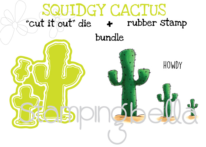 Stamping Bella Spring 2017 release - Squidgy CACTUS rubber stamp +CUT IT OUT DIE