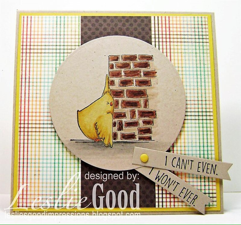 It's BELLARIFIC FRIDAY May 19th 2017-rubber stamp used THE CHICKS WHO COULDN'T EVEN, card made by LESLIE GOOD