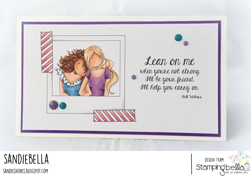 www.stampingbella.com- RUBBER STAMP USED: SNAPSHOTS LEAN ON ME, card made by Sandie Dunne