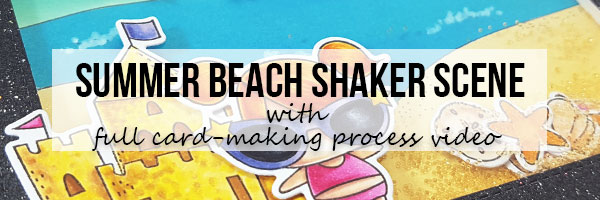 Marker Geek DT Thursday: Littles Summer Beach Scene Shaker Card with Video