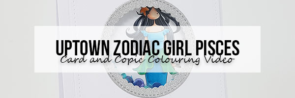 Stamping Bella Wonderful Wednesday: Uptown Zodiac Girl Pisces Card & Copic Colouring Video