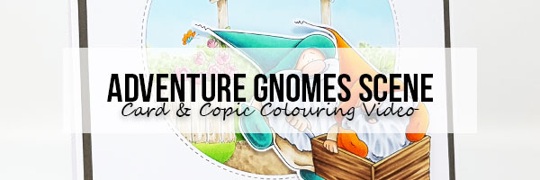 Marker Geek Monday: Adventure Gnomes Card & Copic Colouring Video