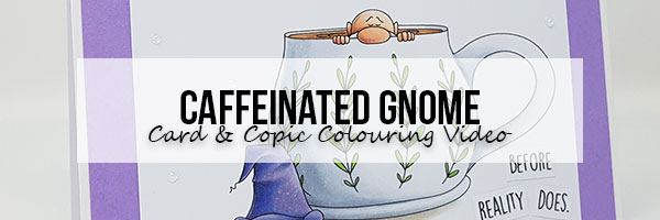 Wonderful Wednesday: Caffeinated Gnome Card & Copic Colouring Video