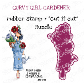 "CURVY GIRL GARDENER RUBBER STAMP + ""CUT IT OUT"" DIE BUNDLE (SAVE 15%)"