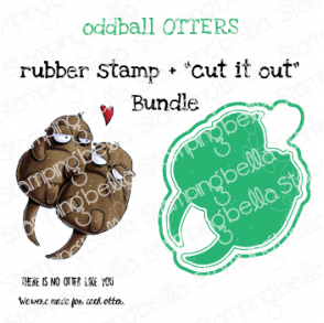 """ODDBALL OTTERS RUBBER STAMP + """"CUT IT OUT"""" DIE BUNDLE (SAVE 15%)"""